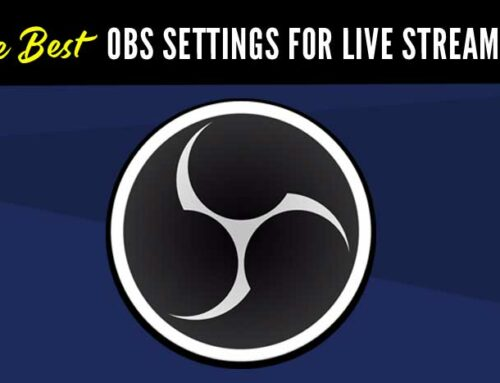 The Best OBS Settings For Live Streaming