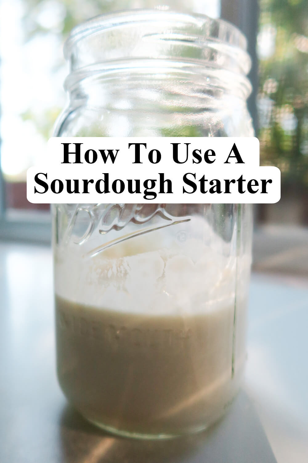 How To Use A Sourdough Starter